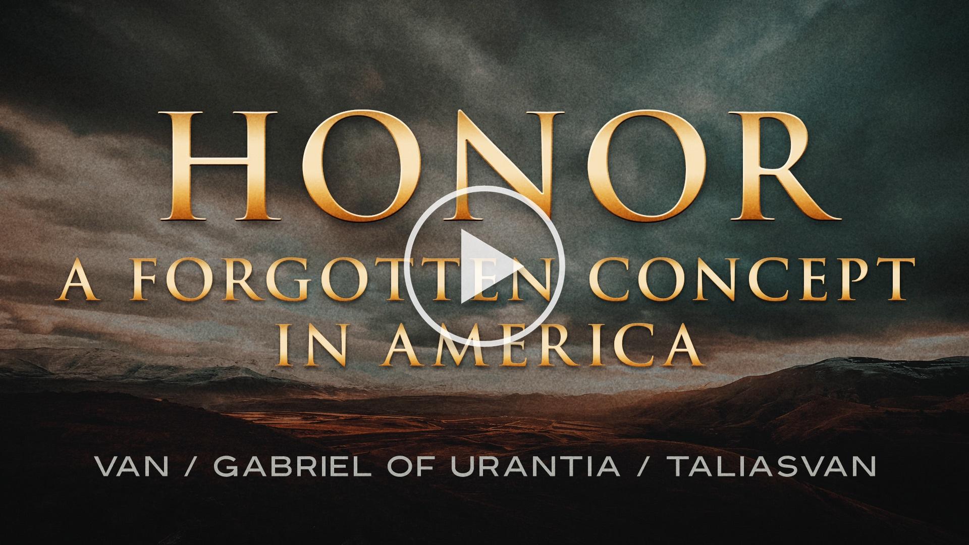 Honor, A Forgotten Concept In America by Van / Gabriel of Urantia / TaliasVan
